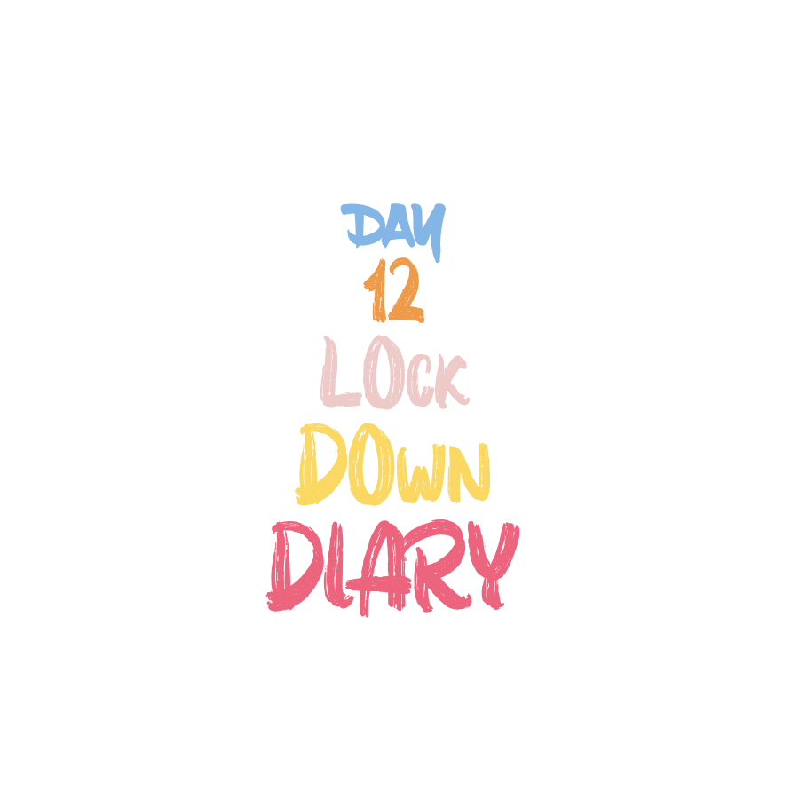 LockDownDiaryDay12